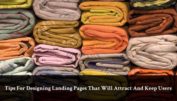 Tips 4 Designing Landing Pages That Will Attract & Keep Users