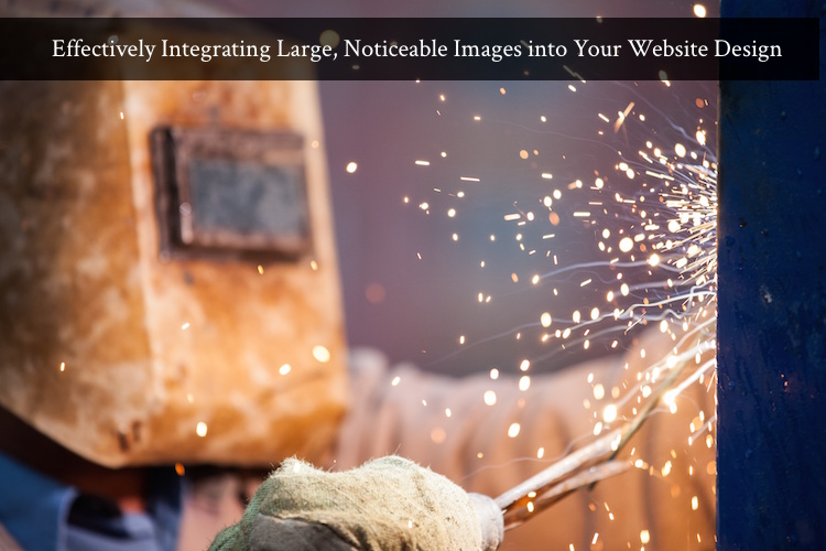 Web design using large images is perfect for grabbing attention, but can also be a detriment. Here are some tips in order to maximize effectiveness.