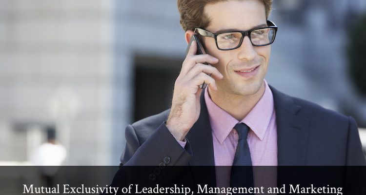 Mutual Exclusivity of Leadership, Management and Marketing