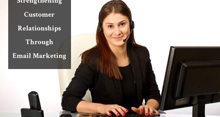 Strengthening Customer Relationships Through Email Marketing