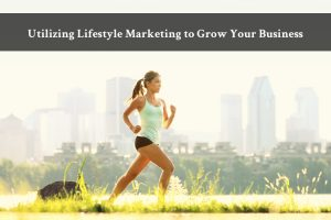 Utilizing Lifestyle Marketing to Grow Your Business