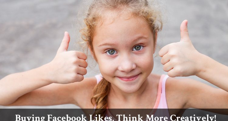 Buying Facebook Likes, Think More Creatively!