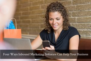 Four Ways Inbound Marketing Software Can Help Your Business