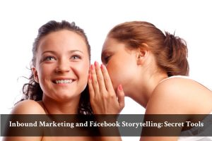 Inbound marketing must include Facebook storytelling to win target audience on social media. A new look at user-generated content, audience and analytics.