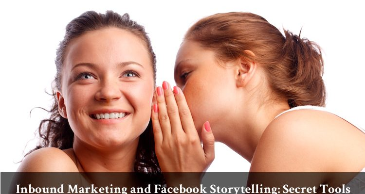 Inbound Marketing and Facebook Storytelling: Secret Tools