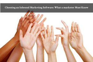 Choosing an Inbound Marketing Software: What a marketer Must Know