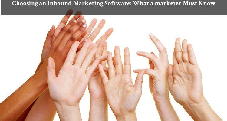 Choosing an Inbound Marketing Software: What a marketer Must Know