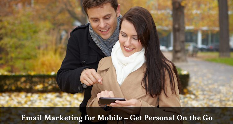 Email Marketing for Mobile – Get Personal On the Go!