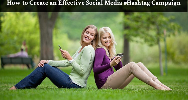 How to Create an Effective Social Media #Hashtag Campaign